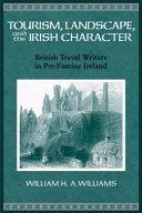 Tourism, Landscape, and the Irish Character: British Travel Writers ...
