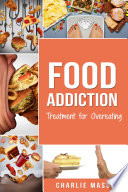 Food Addiction Treatment For Overeating Stop Food Addiction Recovery Workbook Food Addiction Problems And Solutions Overcoming Food Addiction