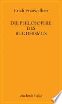 Die Philosophie des Buddhismus  : Mit einem Vorwort von Eli Franco und Karin Preisendanz