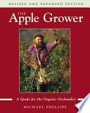 """The Apple Grower: Guide for the Organic Orchardist, 2nd Edition"" by Michael Phillips"