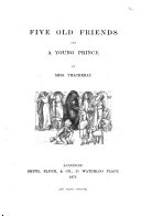 Five Old Friends  and a Young Prince  By the author of    The Story of Elizabeth     Anne Isabella Thackeray  afterwards Ritchie   With four illustrations by F  Walker