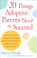 20 Things Adoptive Parents Need to Succeed: Discover the Secrets to ...