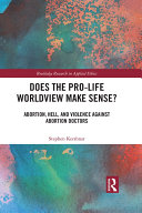 Does the Pro-Life Worldview Make Sense?