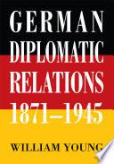 German Diplomatic Relations 1871-1945