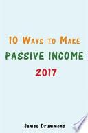 10 Ways to Make Passive Income 2017