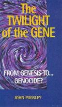 The Twilight of the Gene