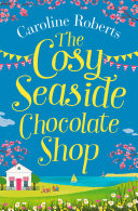 The Cosy Seaside Chocolate Shop  The perfect heartwarming summer escape from the Kindle bestselling author