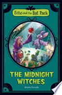 The Midnight Witches  Echo and the Bat Pack  Book