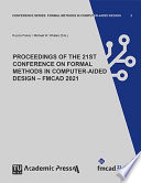 PROCEEDINGS OF THE 21ST CONFERENCE ON FORMAL METHODS IN COMPUTER AIDED DESIGN     FMCAD 2021