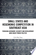 Small States and Hegemonic Competition in Southeast Asia Book