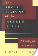 The Social Visions of the Hebrew Bible  : A Theological Introduction