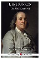 Benjamin Franklin: The First American [Pdf/ePub] eBook