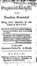 Pdf The Perplex'd Dutchess: Or, Treachery Rewarded. Being Some Memoirs of the Court of Malfy ... To which is Added, Innocence Preserved: a Novel