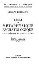 Essai de Métaphysique Eschatologique; Acte Créateur Et Objectivation