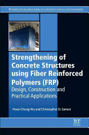 Strengthening of Concrete Structures Using Fiber Reinforced Polymers (FRP)