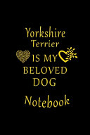 Yorkshire Terrier Is My Beloved Dog Notebook