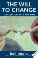 The Will to Change, Men, Masculinity, and Love by bell hooks PDF
