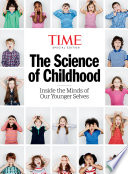 TIME The Science of Childhood  : Inside the Minds of Our Younger Selves