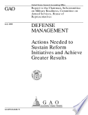 Defense management   actions needed to sustain reform initiatives and achieve greater results   report to the Chairman  Subcommittee on Military Readiness  Committee on Armed Services  House of Representatives