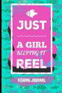Just A Girl Keeping It Reel Fishing Journal