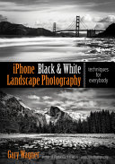 IPhone Black & White Landscape Photography: Techniques for Everybody
