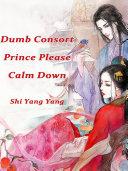 Dumb Consort: Prince, Please Calm Down