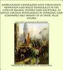Americanism Contrasted with Foreignism, Romanism and Bogus Democracy in the Light of Reason, History and Scripture; In which Certain Demagogues in Tennessee, and Elsewhere are Shown Up in Their True Colors Pdf/ePub eBook