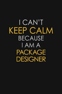 I Can t Keep Calm Because I Am A Package Designer
