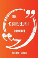 The FC Barcelona Handbook   Everything You Need to Know about FC Barcelona