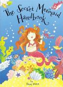 The Secret Mermaid Handbook, Or, How to be a Little Mermaid
