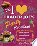The I Love Trader Joe s Party Cookbook