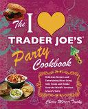 The I Love Trader Joe's Party Cookbook