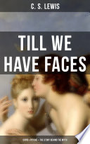TILL WE HAVE FACES (Cupid & Psyche – The Story Behind the Myth)