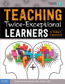 Teaching Twice Exceptional Learners in Today s Classroom