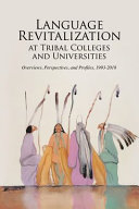 Language Revitalization at Tribal Colleges and Universities  Overviews  Perspectives  and Profiles  1993 2018