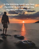 In the Morning  Lord  You Hear My Voice  In the Morning I Lay My Requests Before You   Psalm 5