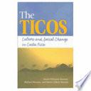 """The Ticos: Culture and Social Change in Costa Rica"" by Mavis Hiltunen Biesanz, Richard Biesanz, Karen Zubris Biesanz, Australian National University. Australian National Centre for Latin American Studies"