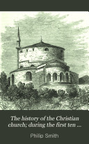 The History of the Christian Church  During the First Ten Centuries from Its Full Establishment of the Holy Roman Empire and the Papal Power