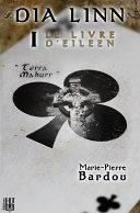 Dia Linn - I - Le Livre d'Eileen (partie 1 : Terra Mahurr)
