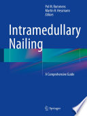 """""""Intramedullary Nailing: A Comprehensive Guide"""" by Pol M. Rommens, Martin H. Hessmann"""