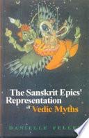 The Sanskrit Epics' Representation of Vedic Myths