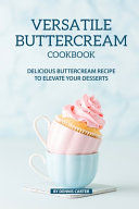 Versatile Buttercream Cookbook