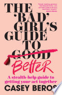 The  Bad  Girl s Guide to Better
