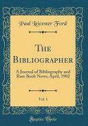 The Bibliographer Vol 1