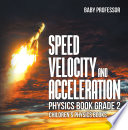 Speed, Velocity and Acceleration - Physics Book Grade 2 | Children's Physics Books