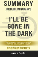 Summary  Michelle McNamara s I ll Be Gone in the Dark  One Woman s Obsessive Search for the Golden State Killer