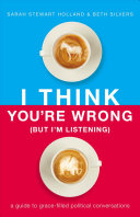 link to I think you're wrong (but I'm listening) : a guide to grace-filled political conversations in the TCC library catalog