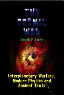 The Cosmic War: Interplanetary Warfare, Modern Physics, and Ancient ...