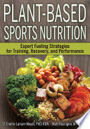 """Plant-Based Sports Nutrition: Expert Fueling Strategies for Training, Recovery, and Performance"" by D. Enette Larson-Meyer, Matt Ruscigno"