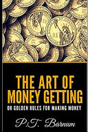 The Art of Money Getting  Or Golden Rules for Making Money Book